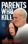 Parents Who Kill by Carol Anne Davis