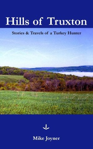 Hills of Truxton: Stories & Travels of a Turkey Hunter