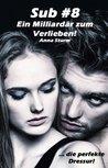 Sub #8 - Ein Milliardär zum Verlieben!: ... die perfekte Dressur! (Sub #8 - Reihe) (German Edition)