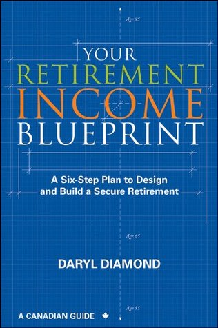 Your retirement income blueprint a six step plan to design and your retirement income blueprint a six step plan to design and build a secure retirement by daryl diamond malvernweather Images