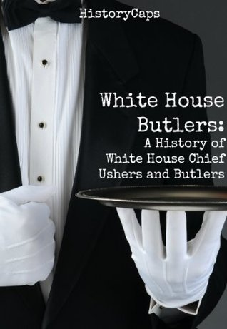 white-house-butlers-a-history-of-white-house-chief-ushers-and-butlers