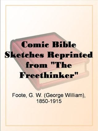 """Comic Bible Sketches Reprinted from The Freethinker"""""""""""