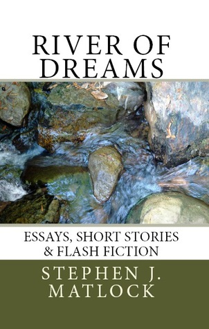 River of Dreams: Essays, Short Stories & Flash Fiction