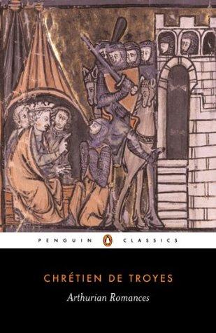 """Arthurian Romances: """"Erec and Enide"""",""""Cliges"""",""""Lancelot"""",""""Yvain"""",""""Perc"""