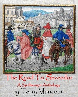 The Road To Sevendor: A Spellmonger Anthology (The Spellmonger Series)