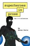 Superheroes in Prose: The 1-4 Collection