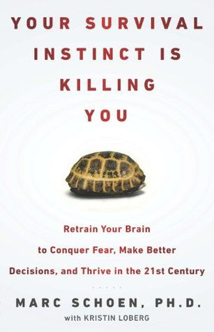 your-survival-instinct-is-killing-you-retrain-your-brain-to-conquer-fear-make-better-decisions-and-thrive-in-the-21st-century