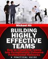 Leadership: Building Highly Effective Teams How to Transform Teams into Exceptionally Cohesive Professional Networks - a practical guide (Leadership Influence Project and Team Book 1)