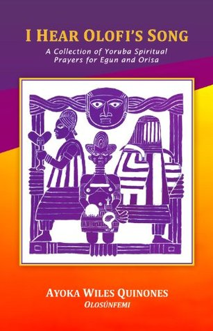 I Hear Olofi's Song: A Collection of Yoruba Spiritual Prayers for