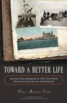 Toward a Better Life: America's New Immigrants in Their Own Words--From Ellis Island to the Present
