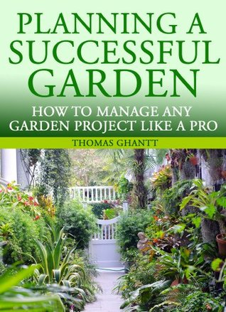 Planning a Successful Garden: Simple steps to manage your garden project like a professional project manager
