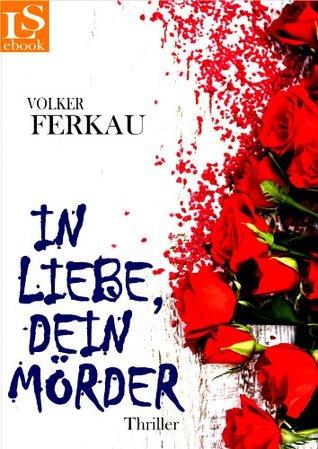 In Liebe, dein Mörder by Volker Ferkau