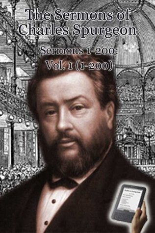 The Sermons of Charles Spurgeon: Sermons 1-200 (Vol 1 of 4) (The Sermons of Charles Spurgeon)