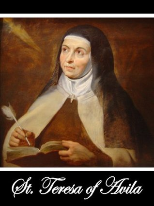 The Life of St. Teresa of Jesus, of The Order of Our Lady of Carmel