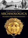 Archäologica - Wunder der Vergangenheit
