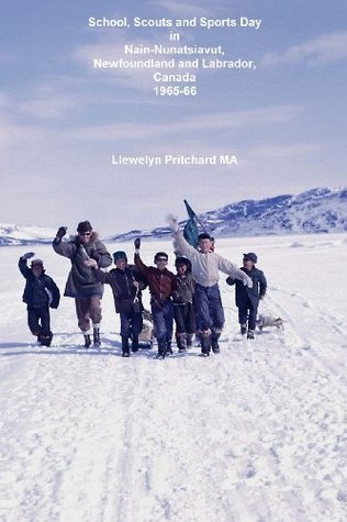 School, Scouts and Sports Day in Nain Nunatsiavut, Newfoundland and Labrador, Canada 1965-66: Photo de Couverture: Randonnee Scout Sur La Glace; Photo par Llewelyn Pritchard