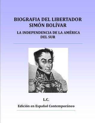 Biografía del Libertador Simón Bolívar: La Independencia de la América del Sur