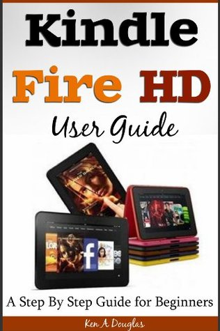 kindle fire hd user guide a step by step guide for beginners by ken rh goodreads com Charging Pad for Kindle Fire Speakers for Kindle Fire
