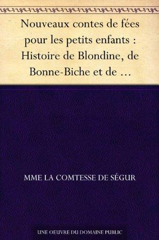 Nouveaux contes de fées pour les petits enfants : Histoire de Blondine, de Bonne-Biche et de Beau-Minon - Le bon petit Henri - Histoire de la princesse ... souris grise - Ourson