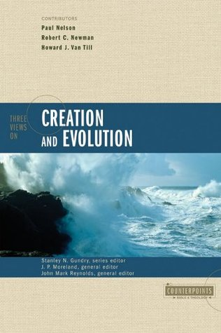 Three Views on Creation and Evolution by J.P. Moreland