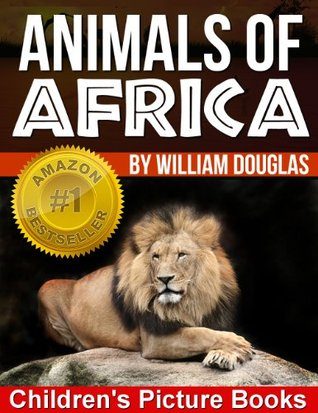 Animals of Africa - The Children's Picture Book for Learning About Animals (Children's Picture Books)