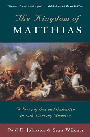 The Kingdom of Matthias by Paul E. Johnson