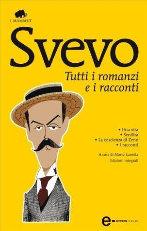 Tutti I Romanzi E I Racconti By Italo Svevo