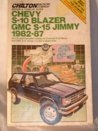 Chilton's Repair and Tune-Up Guide Chevy, S-10 Blazer, GMC S-15, Jimmy 1982-1987: All U.S. and Canadian Models of Chevrolet S-10 Blazer and GMC S-15 ...