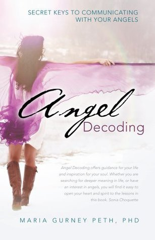 Angel Decoding : Secret Keys to Communicating with Your Angels