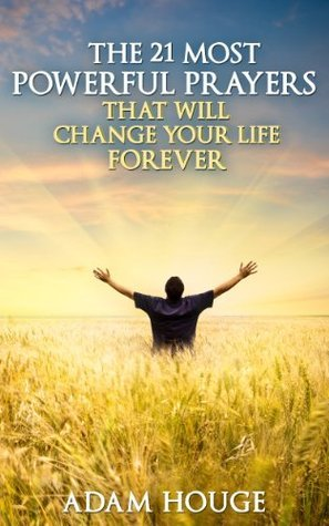 The 21 Most Powerful Prayers That Will Change Your Life Forever