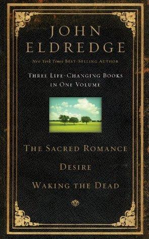 Eldredge 3 in 1 - Sacred Romance, Waking the Dead, Desire