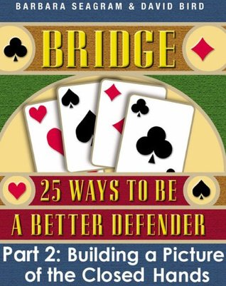 Bridge: 25 Ways to be a Better Defender Part 2 Building a Picture of the Closed Hands