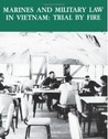 Marines and Military Law in Vietnam: Trial by Fire