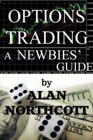 Options Trading A Newbies' Guide (Newbies Guides to Finance)