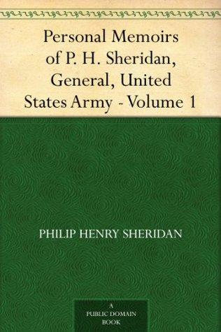 Personal Memoirs of P. H. Sheridan, General, United States Army - Volume 1