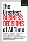 The Greatest Business Decisions of All Time: How Apple, Ford, IBM, Zappos, and others made radical choices that changed the course of business.