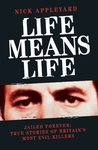Life Means Life: Jailed Forever: True Stories of Britain's Most Evil Killers