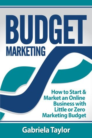 Budget Marketing: How to Start & Market an Online Business with Little or Zero Marketing Budget (Give Your Marketing a Digital Edge Series)