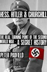 Hess, Hitler and Churchill: The Real Turning Point of the Second World War - A Secret History