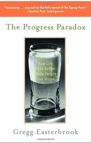 The Progress Paradox: How Life Gets Better While People Feel Worse