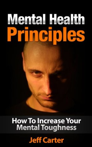 Mental Health Principles - How To Increase Your Mental Toughness