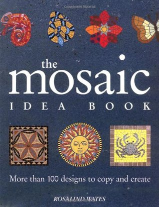 The Mosaic Idea Book More Than 100 Designs To Copy And Create By