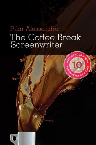 coffee-break-screenwriter-writing-your-script-ten-minutes-at-a-time
