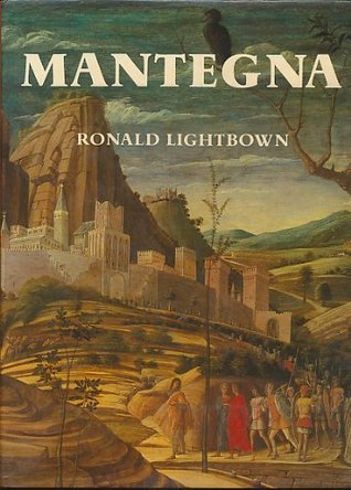 Mantegna: With A Complete Catalogue Of The Paintings, Drawings, And Prints