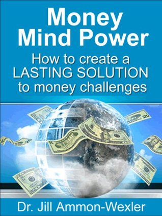 MONEY MIND POWER: Create a LASTING SOLUTION to Money Challenges