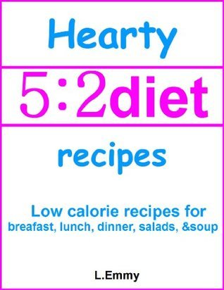 Hearty 5:2 diet recipes: low calorie recipes for breakfast, lunch, dinner, salads, & soup