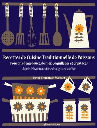 Recettes de Cuisine Traditionnelle de Poissons (Poissons d'eau douce, de mer, Coquillages et Crustacés) (La cuisine d'Auguste Escoffier, les intégrales)