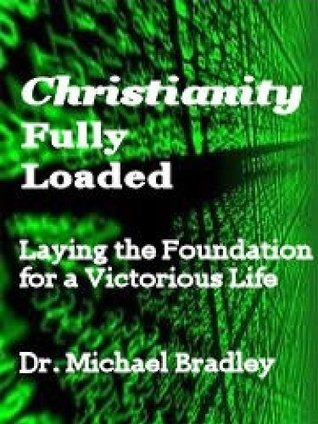 Christianity Fully Loaded - Laying The Foundation For A Victorious Life