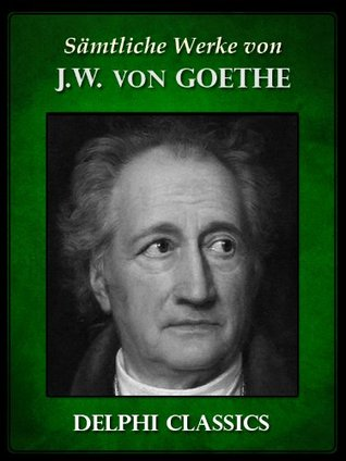 Delphi Saemtliche Werke von Johann Wolfgang von Goethe (Illustrierte)