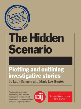 The Hidden Scenario: Plotting and Outlining Investigative Stories (Logan Handbooks)